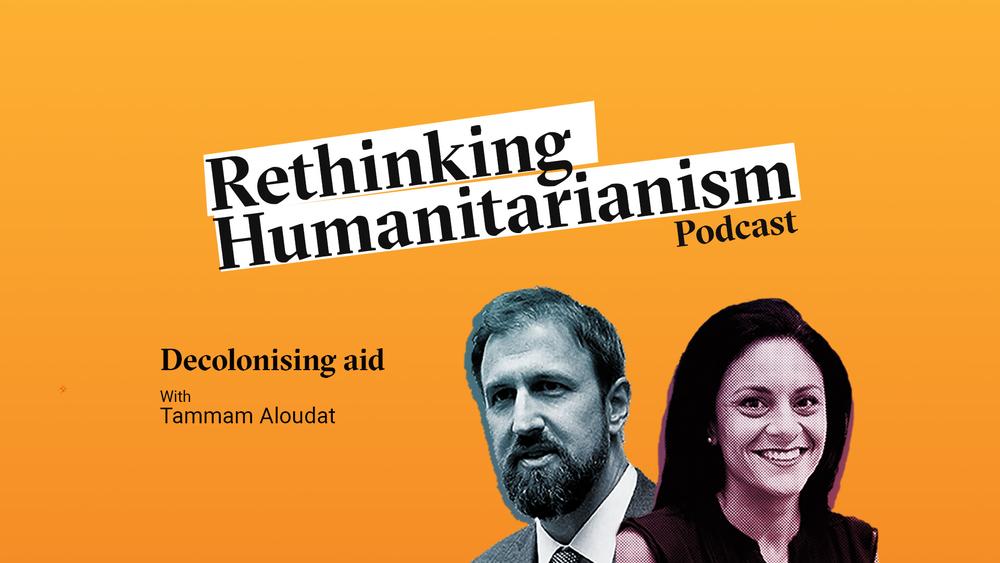 ON DEVELOPMENT | Rethinking Humanitarianism podcast: Decolonizing aid